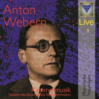 Anton Webern - Kammermusik (LIVE) - Ausgewählte Kammermusik in Zusammenarbeit mit der Bayerischen Staatsoper